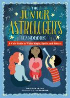The junior astrologer's handbook : a kid's guide to astrological signs, the zodiac, and more