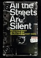 All the streets are silent : the convergence of hip hop and skateboarding (1987-1997)