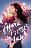 Alma Presses Play.