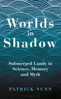 Worlds in shadow : submerged lands in science, memory and myth