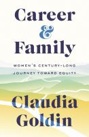 Career and family : women's century-long journey toward equity