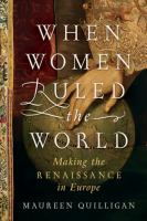 When women ruled the world : making the Renaissance in Europe