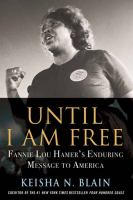Until I am free : Fannie Lou Hamer's enduring message to America