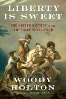 Liberty is sweet : the hidden history of the American Revolution