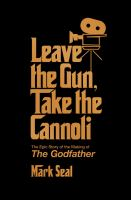 Leave the gun, take the cannoli : the epic story of the making of the Godfather