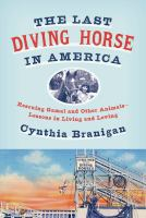 The last diving horse in America : rescuing Gamal and other animals -- lessons in living and loving