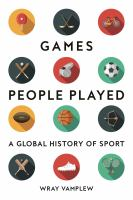 Games people played : a global history of sport. / Wray Vamplew