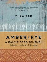Amber & rye : a Baltic food journey : Estonia, Latvia, Lithuania