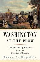 Washington at the plow : the founding farmer and the question of slavery