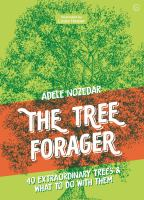 The tree forager : 40 extraordinary trees & what to do with them