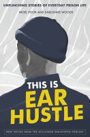 This is ear hustle : unflinching stories of everyday prison life