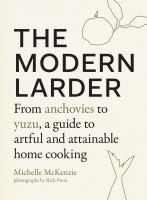 The modern larder / From Anchovies to Yuzu, a Guide to Artful and Attainable Home Cooking