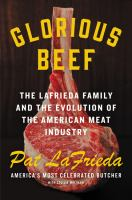 Glorious beef : the LaFrieda Family and the evolution of the American meat industry