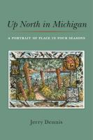 Up north in Michigan : a portrait of place in four seasons