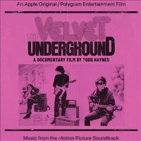 The Velvet Underground : a documentary film by Todd Haynes, original motion picture soundtrack