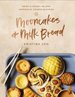 Mooncakes & milk bread : sweet & savory recipes inspired by Chinese bakeries