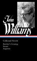 John Williams : collected novels : Butcher's crossing ; Stoner ; Augustus