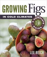 Growing figs in cold climates : a complete guide