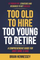 Too old to hire, too young to retire : a comprehensive guide for body, mind & soul
