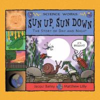 Sun up, sun down : the story of day and night