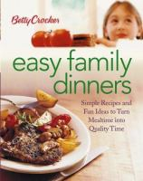 Betty Crocker easy family dinners : simple recipes and fun ideas to turn mealtime into quality time.