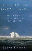 The living Great Lakes : searching for the heart of the inland seas