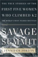 Savage summit : the true stories of the first five women who climbed K2, the world's most feared mountain