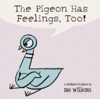 The Pigeon has feelings, too! : a smidgeon of pigeon