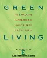 Green living : the E magazine handbook for living lightly on the earth