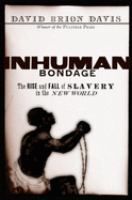 Inhuman bondage : the rise and fall of slavery in the New World