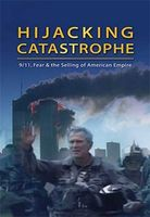 Hijacking catastrophe : 9/11, fear & the selling of American empire