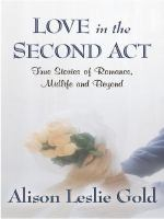 Love in the second act : true stories of romance, midlife and beyond (LARGE PRINT)