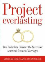 Project everlasting : two bachelors discover the secrets of America's greatest marriages