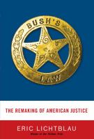 Bush's law : the remaking of American justice